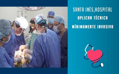 Santa Inés Hospital aplican Técnica Mínimamente Invasiva